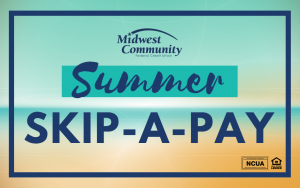 Summer Skip-a-Pay | Midwest Community Federal Credit Union